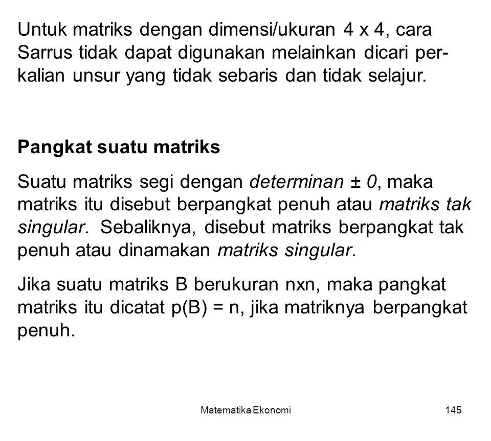 Untuk matriks dengan dimensi/ukuran 4 x 4, cara Sarrus tidak dapat digunakan melainkan dicari per-kalian unsur yang tidak sebaris dan tidak selajur.