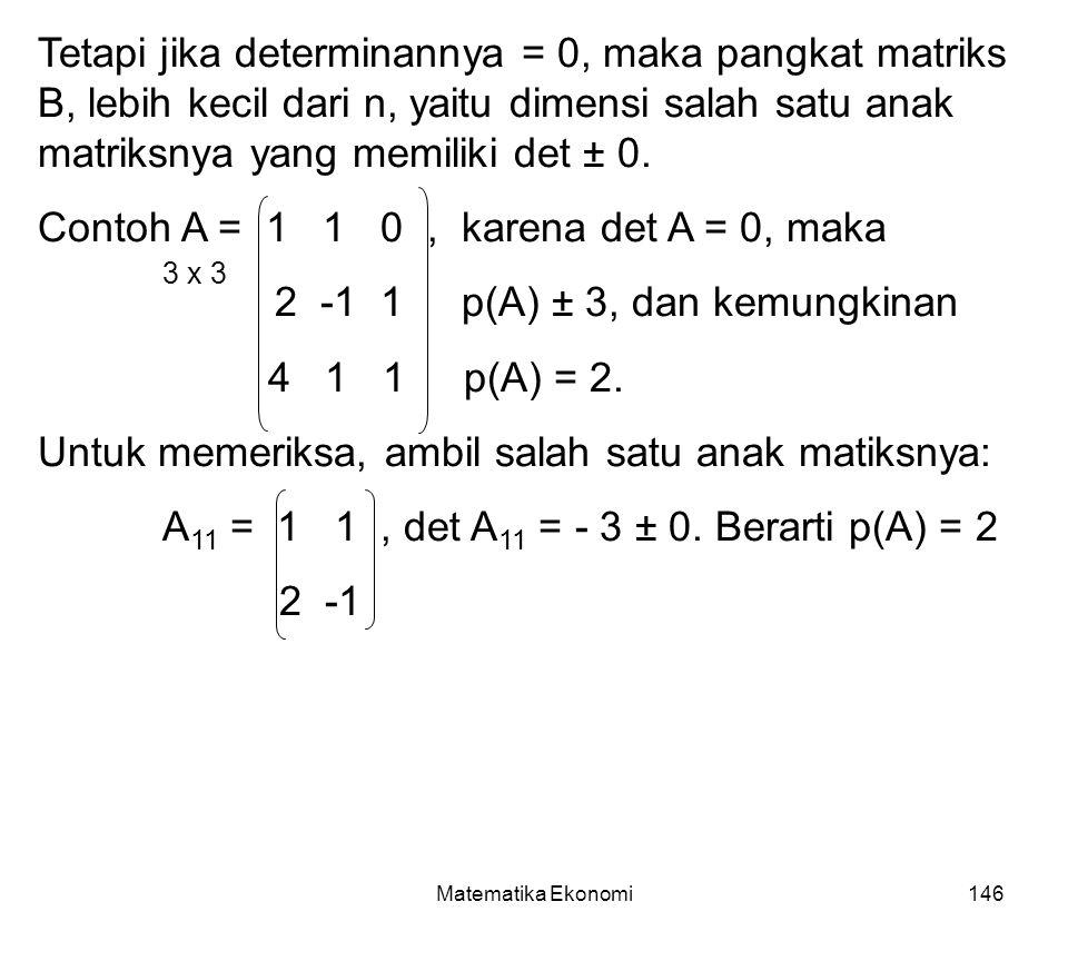 Contoh A = 1 1 0 , karena det A = 0, maka