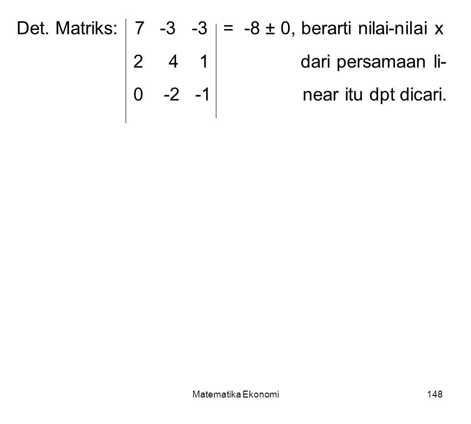 Det. Matriks: 7 -3 -3 = -8 ± 0, berarti nilai-nilai x