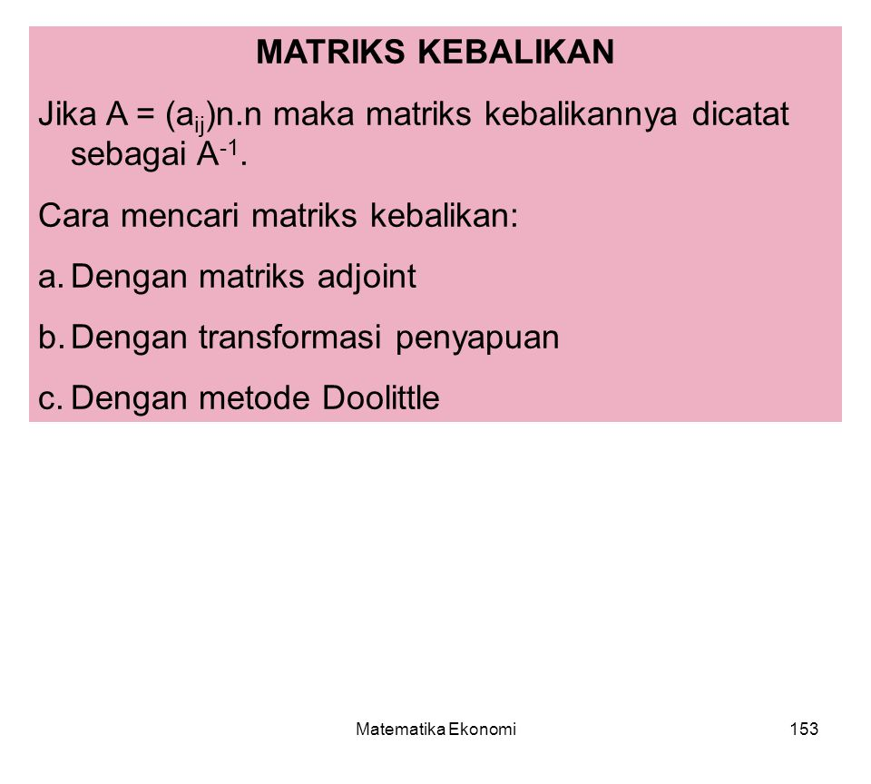 Jika A = (aij)n.n maka matriks kebalikannya dicatat sebagai A-1.