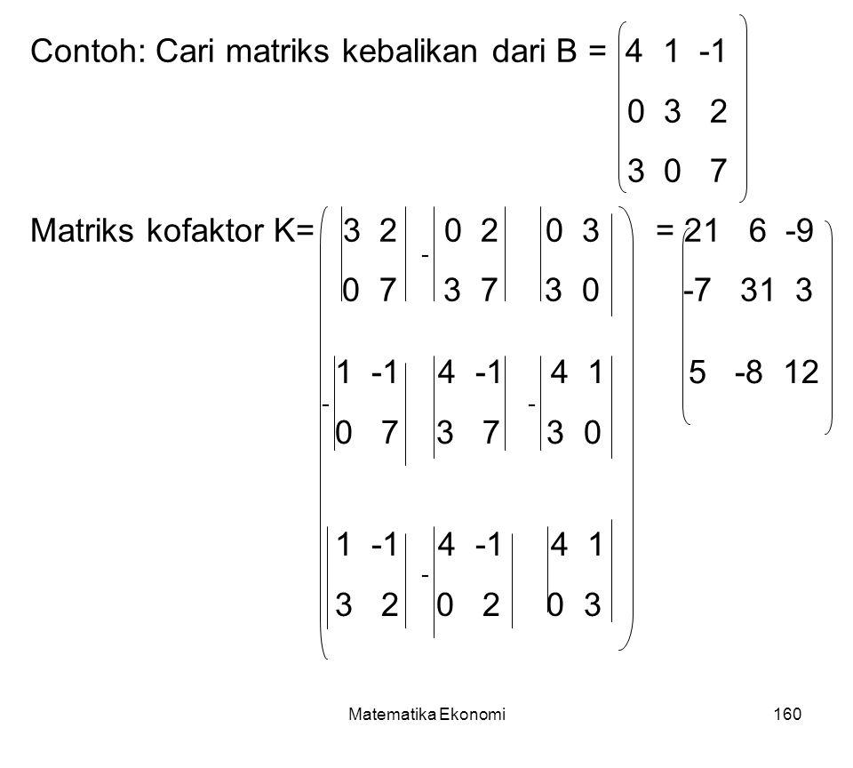 Contoh: Cari matriks kebalikan dari B = 4 1 -1 0 3 2 3 0 7