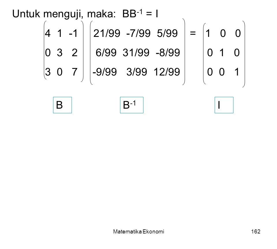 Untuk menguji, maka: BB-1 = I 4 1 -1 21/99 -7/99 5/99 = 1 0 0