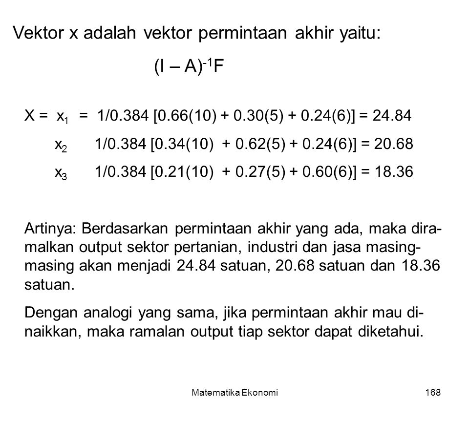 Vektor x adalah vektor permintaan akhir yaitu: (I – A)-1F