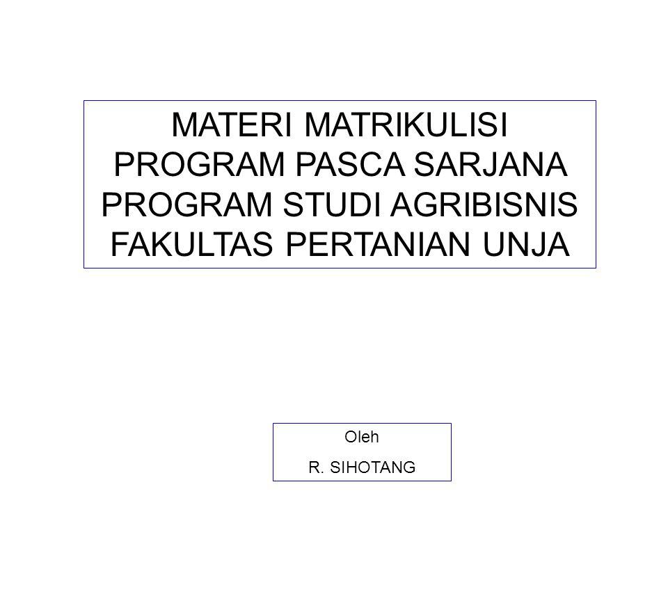 MATERI MATRIKULISI PROGRAM PASCA SARJANA PROGRAM STUDI AGRIBISNIS FAKULTAS PERTANIAN UNJA