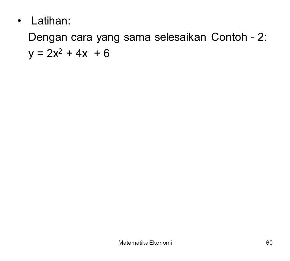 Dengan cara yang sama selesaikan Contoh - 2: y = 2x2 + 4x + 6