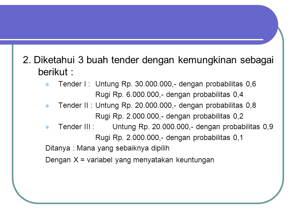 2. Diketahui 3 buah tender dengan kemungkinan sebagai berikut :