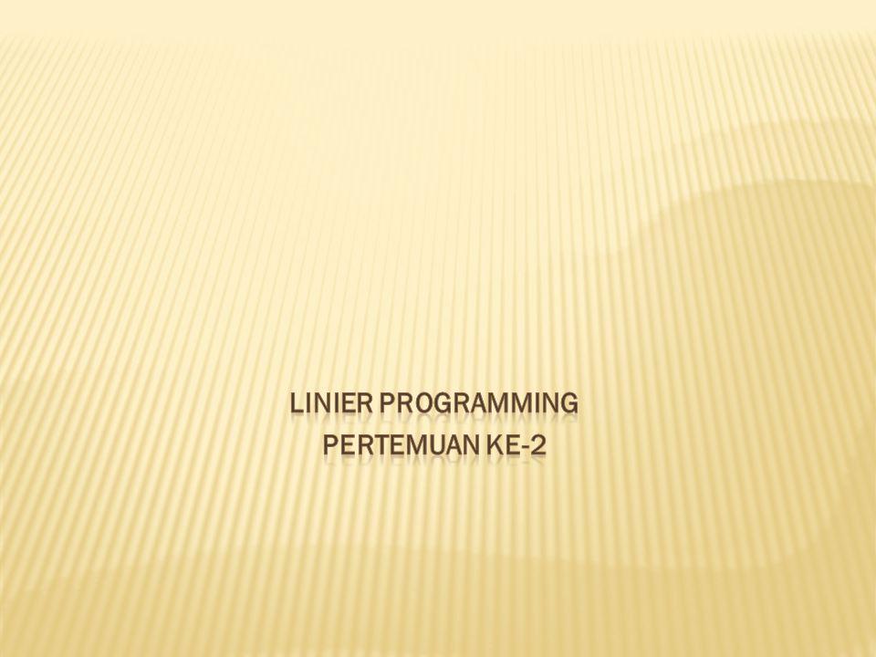 LINIER PROGRAMMING PERTEMUAN KE-2
