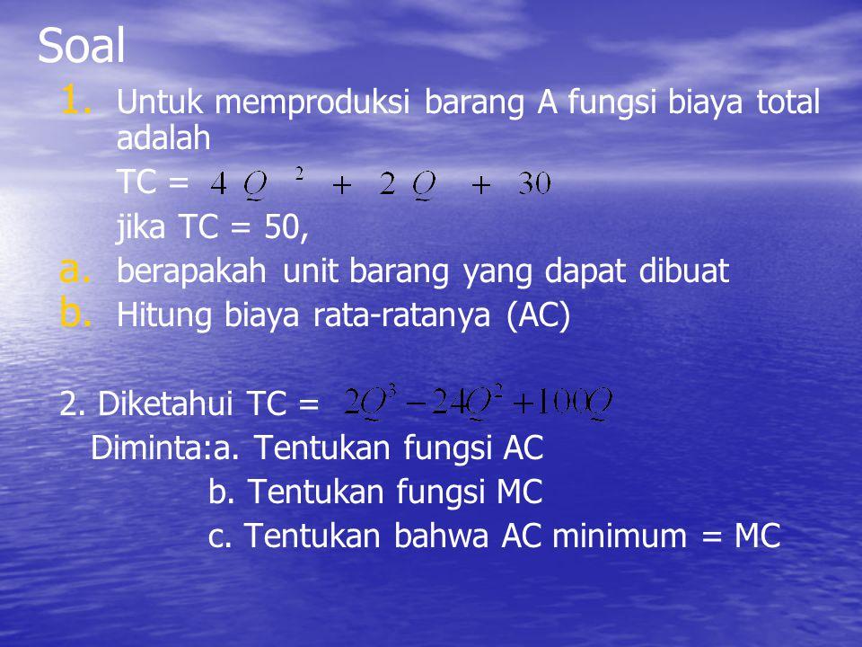 Soal Untuk memproduksi barang A fungsi biaya total adalah TC =