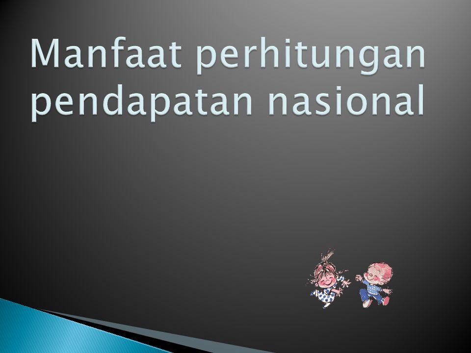 Manfaat perhitungan pendapatan nasional