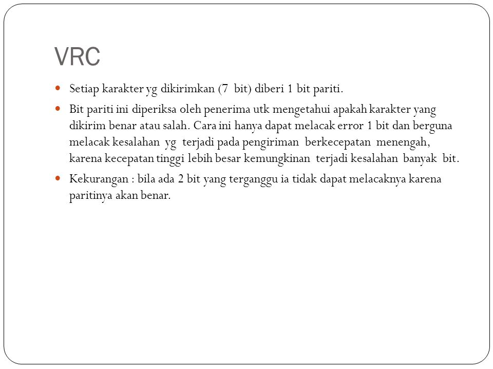 VRC Setiap karakter yg dikirimkan (7 bit) diberi 1 bit pariti.