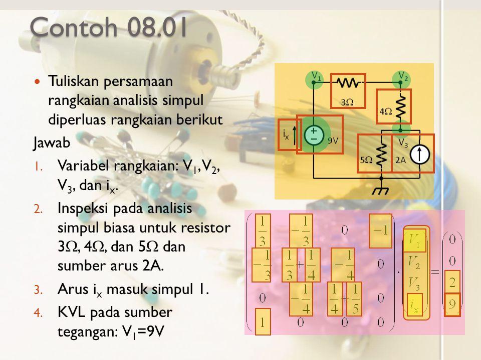 Contoh 08.01 Tuliskan persamaan rangkaian analisis simpul diperluas rangkaian berikut. Jawab. Variabel rangkaian: V1, V2, V3, dan ix.