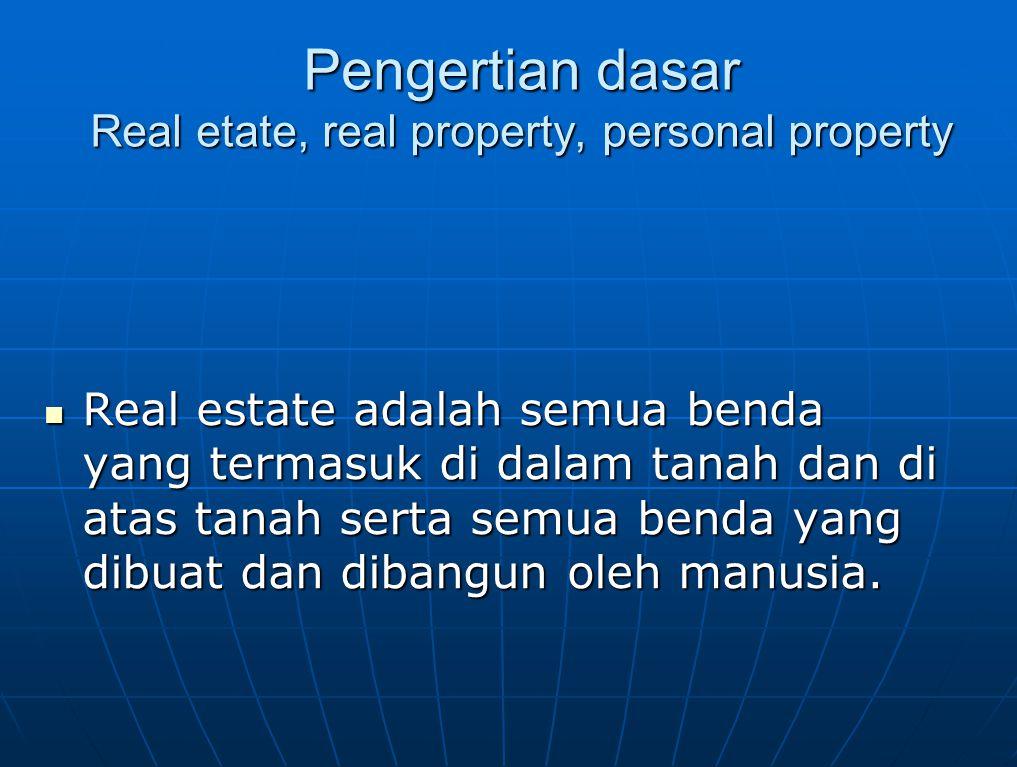 Real estate adalah semua hak dan interest atas tanah.