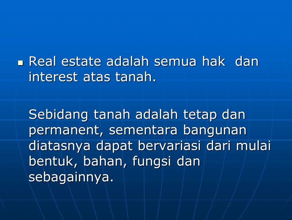 Real property dapat diartikan kumpulan atas berbagai macam hak dan interest yang ada dikarenakan kepemilikannya atas suatu real estate.