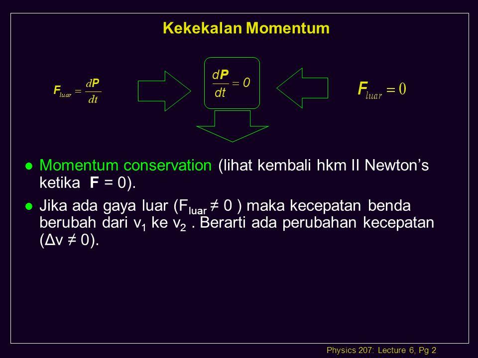 Kekekalan Momentum Momentum conservation (lihat kembali hkm II Newton's ketika F = 0).