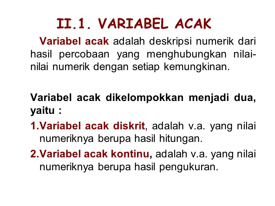 II.1. VARIABEL ACAK Variabel acak adalah deskripsi numerik dari hasil percobaan yang menghubungkan nilai-nilai numerik dengan setiap kemungkinan.
