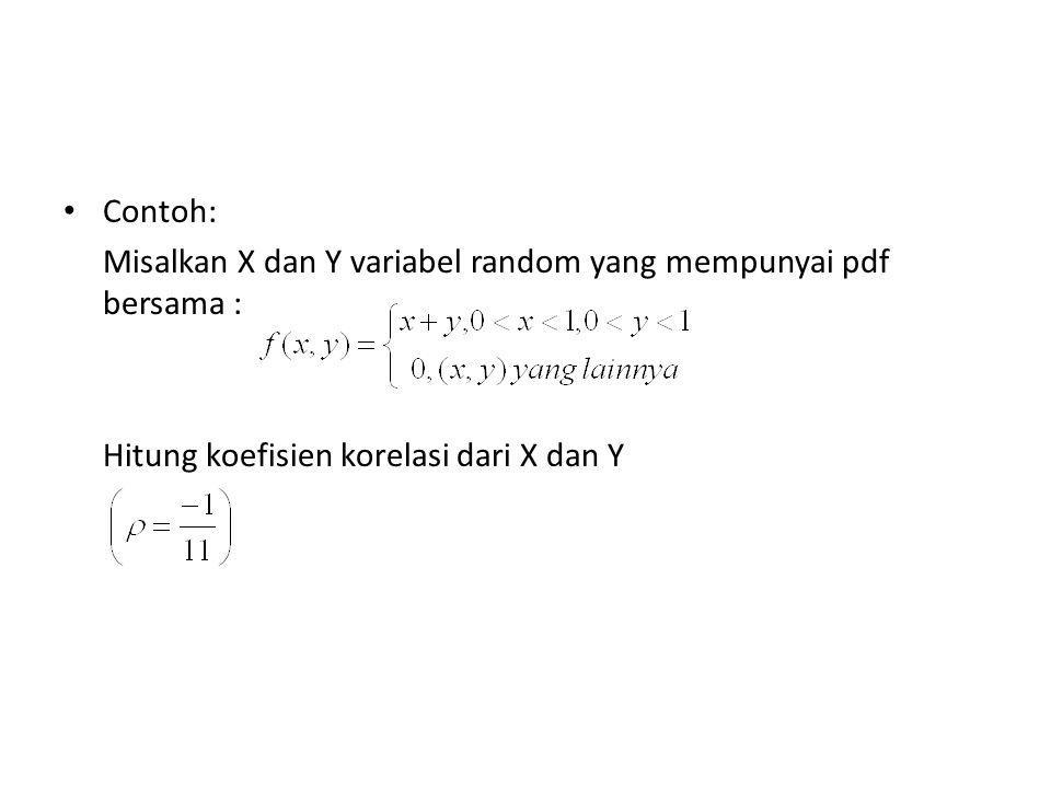 Contoh: Misalkan X dan Y variabel random yang mempunyai pdf bersama : Hitung koefisien korelasi dari X dan Y.