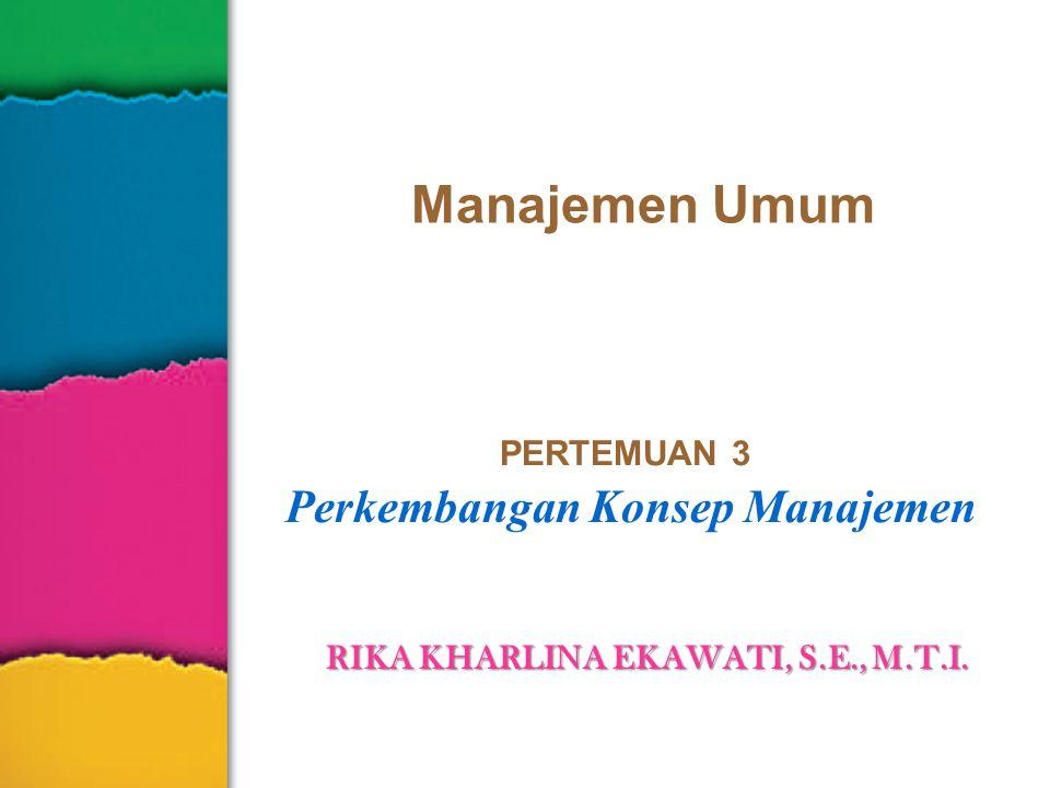 Manajemen Umum PERTEMUAN 3 Perkembangan Konsep Manajemen