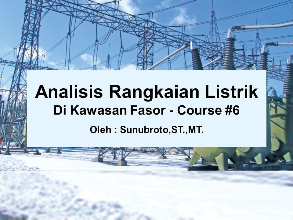 Analisis Rangkaian Listrik Di Kawasan Fasor - Course #6