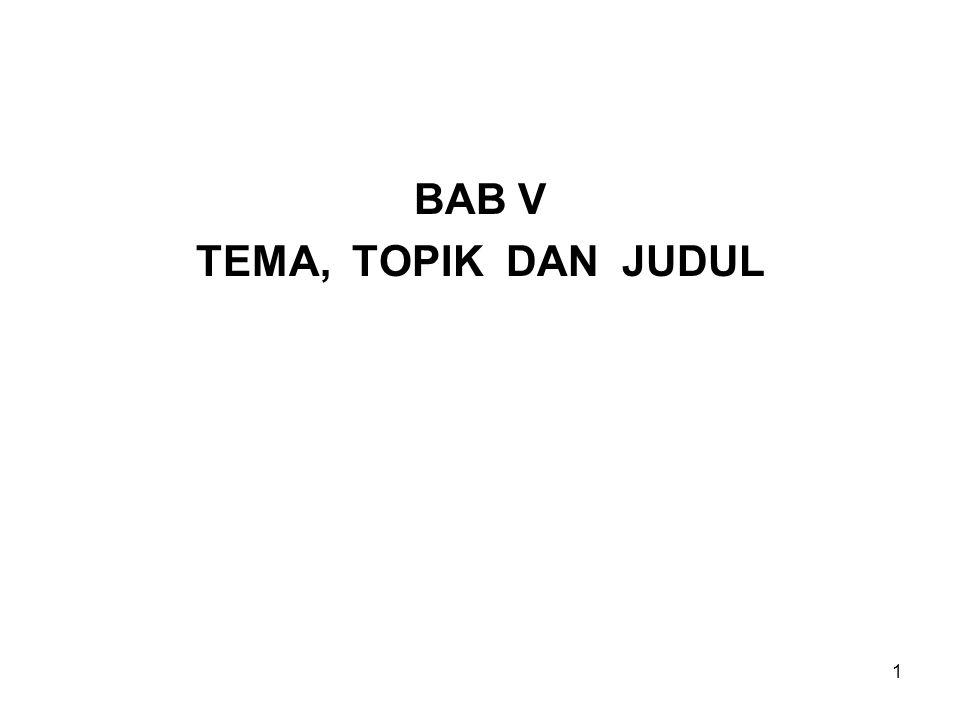 BAB V TEMA, TOPIK DAN JUDUL