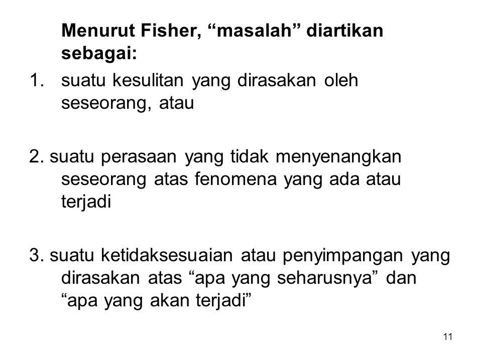 Menurut Fisher, masalah diartikan sebagai: