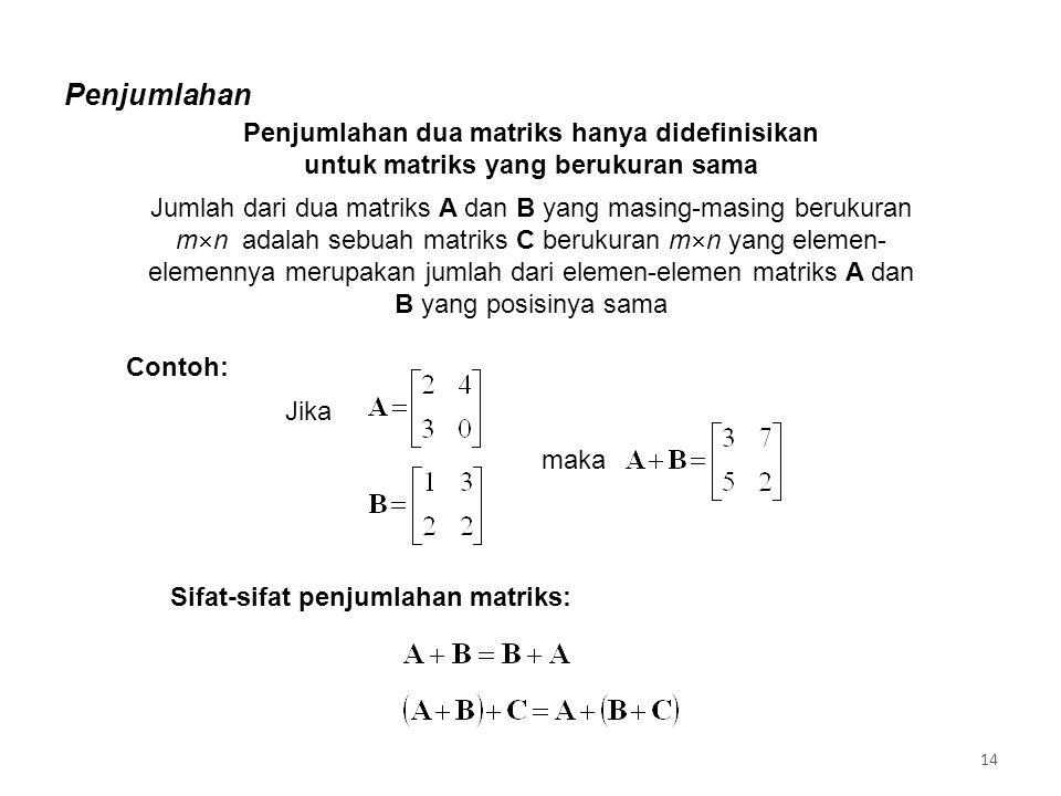 Penjumlahan Penjumlahan dua matriks hanya didefinisikan untuk matriks yang berukuran sama.