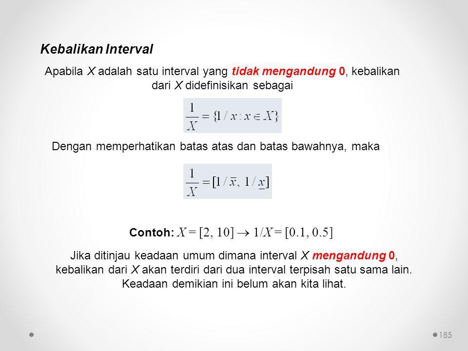 Kebalikan Interval Apabila X adalah satu interval yang tidak mengandung 0, kebalikan dari X didefinisikan sebagai.