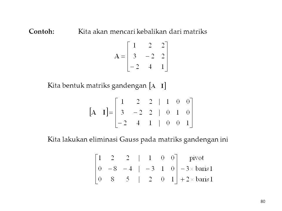 Contoh: Kita akan mencari kebalikan dari matriks. Kita bentuk matriks gandengan.