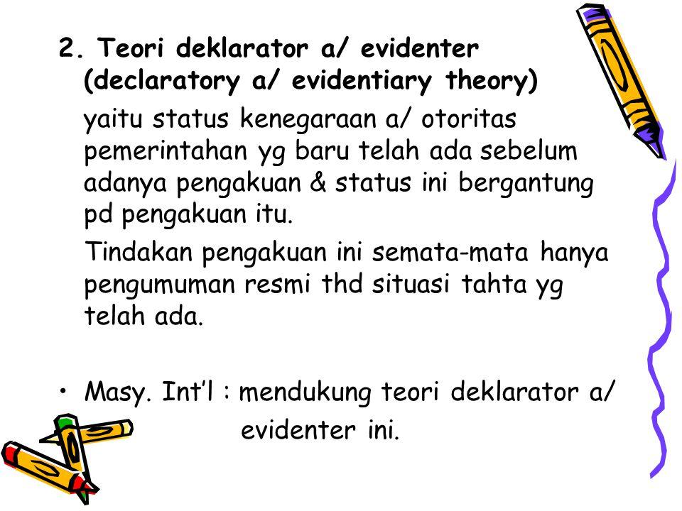 2. Teori deklarator a/ evidenter (declaratory a/ evidentiary theory)