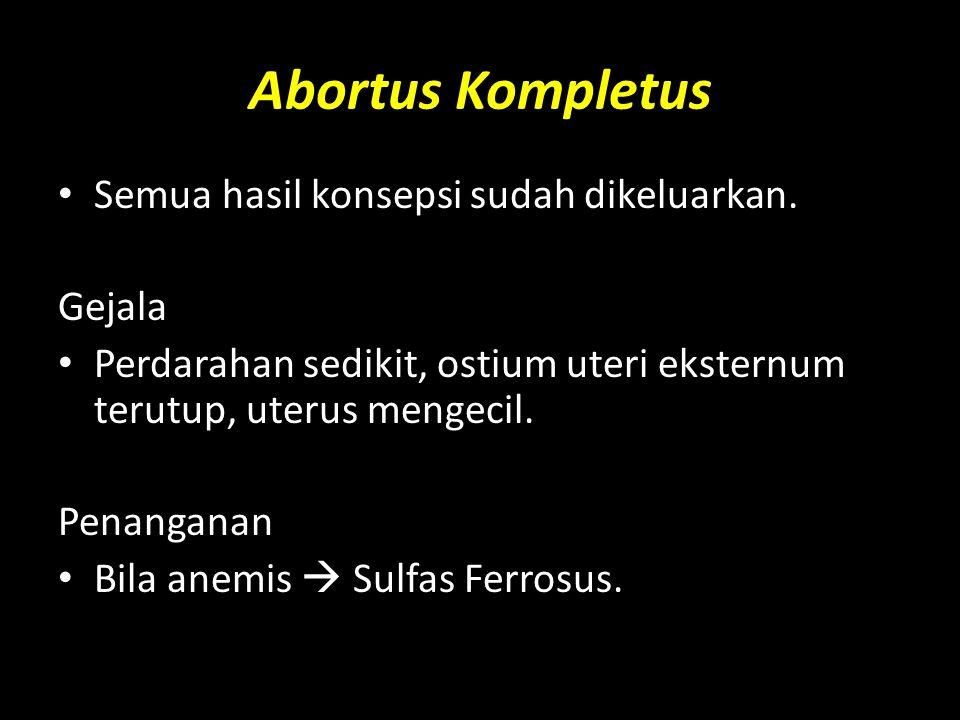 Abortus Kompletus Semua hasil konsepsi sudah dikeluarkan. Gejala