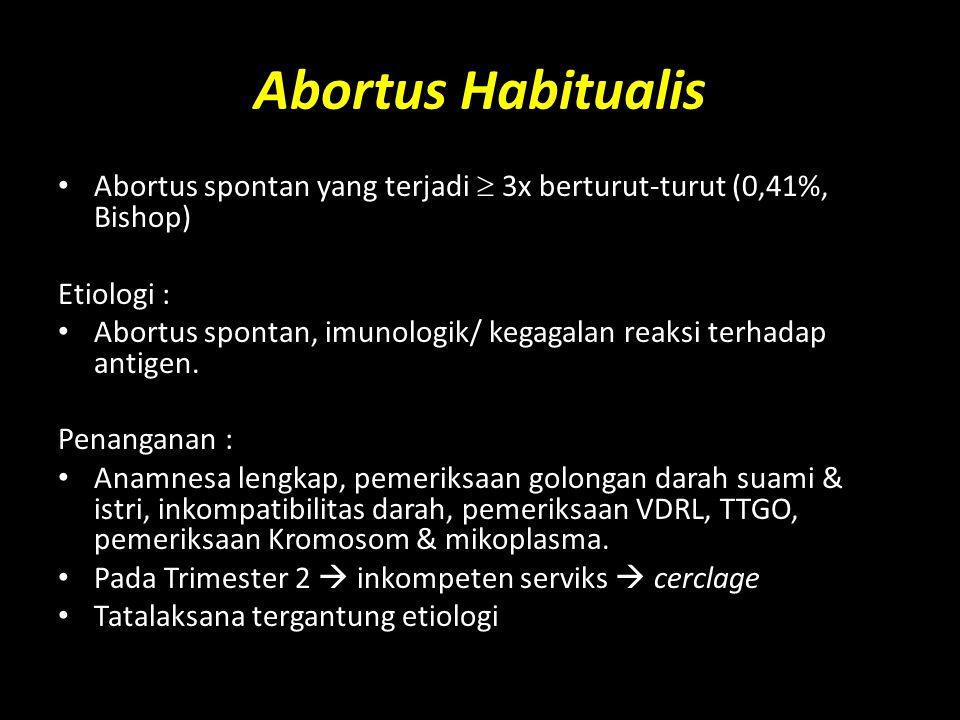 Abortus Habitualis Abortus spontan yang terjadi  3x berturut-turut (0,41%, Bishop) Etiologi :