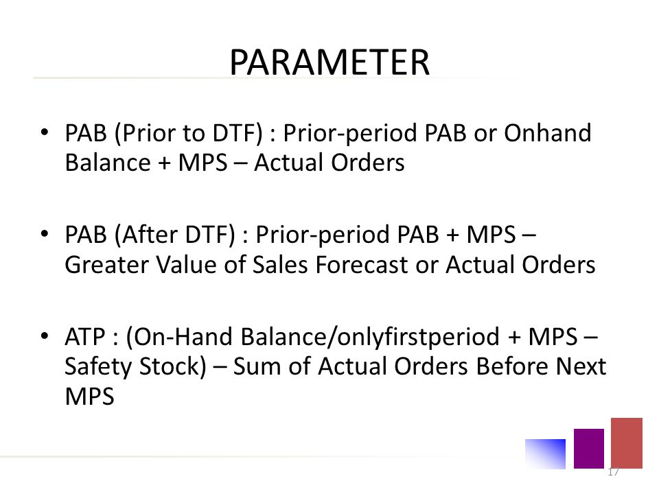 PARAMETER PAB (Prior to DTF) : Prior-period PAB or Onhand Balance + MPS – Actual Orders.