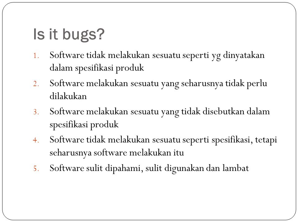 Is it bugs Software tidak melakukan sesuatu seperti yg dinyatakan dalam spesifikasi produk.