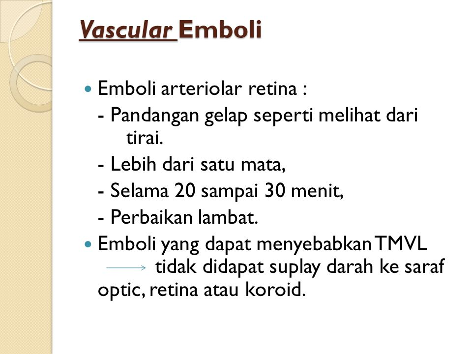 Vascular Emboli Emboli arteriolar retina :