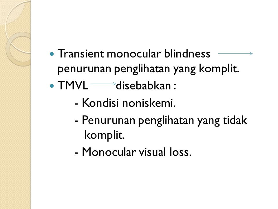 Transient monocular blindness penurunan penglihatan yang komplit.