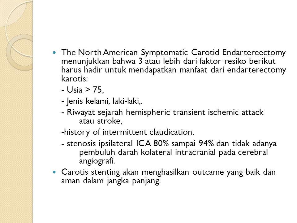 The North American Symptomatic Carotid Endartereectomy menunjukkan bahwa 3 atau lebih dari faktor resiko berikut harus hadir untuk mendapatkan manfaat dari endarterectomy karotis: