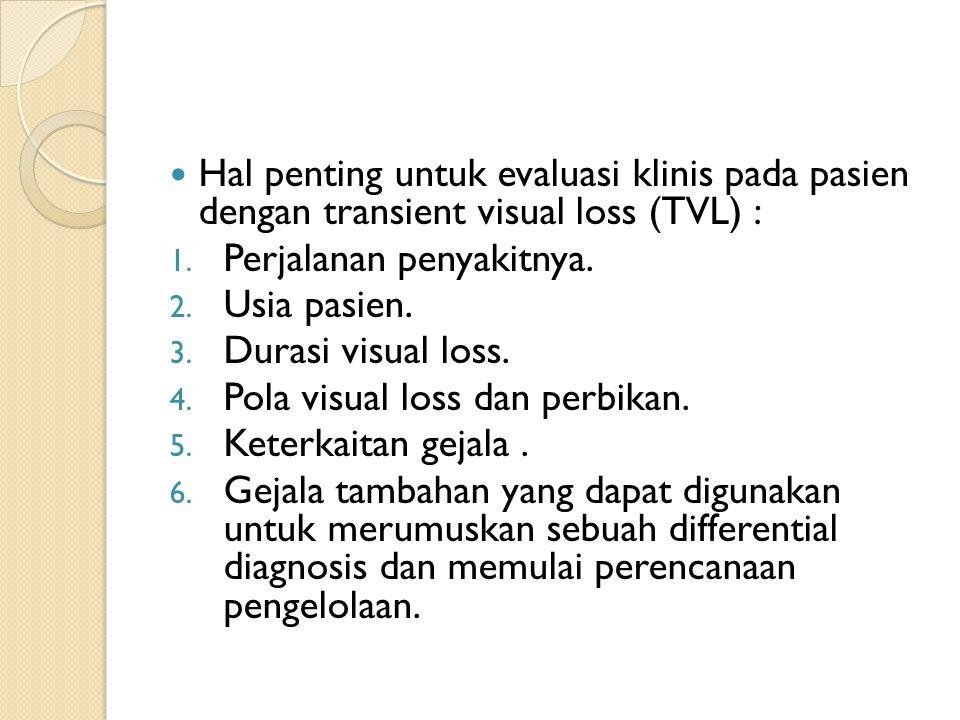 Hal penting untuk evaluasi klinis pada pasien dengan transient visual loss (TVL) :