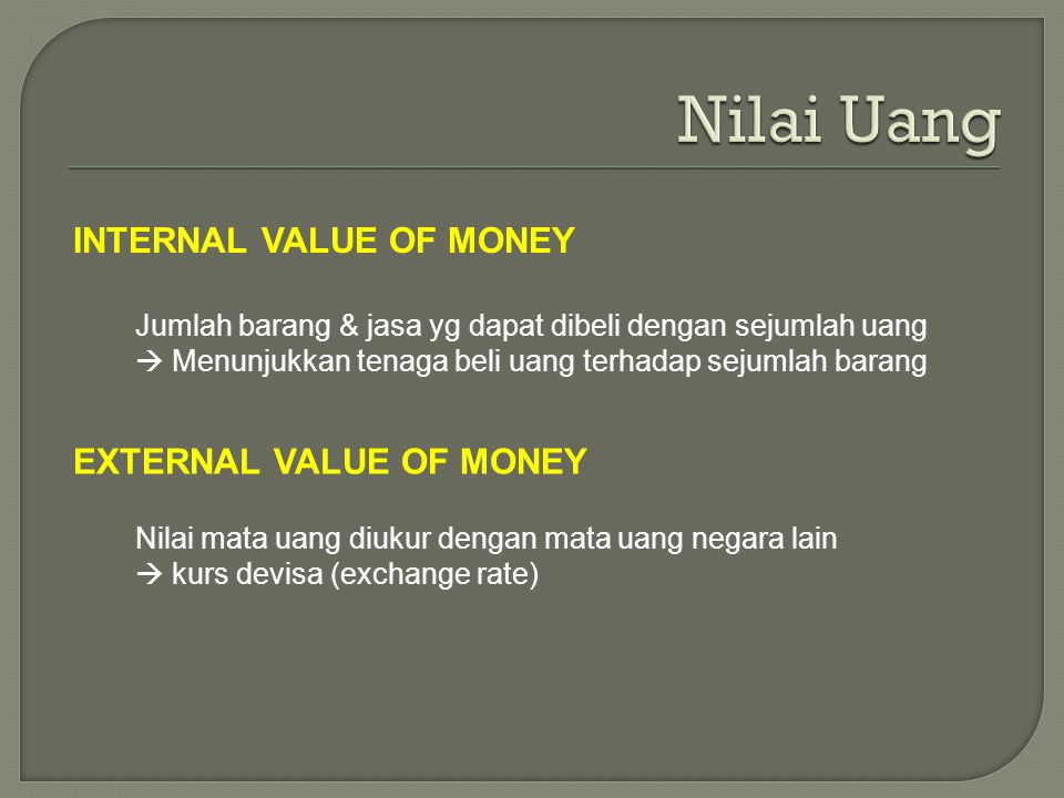 Nilai Uang INTERNAL VALUE OF MONEY EXTERNAL VALUE OF MONEY