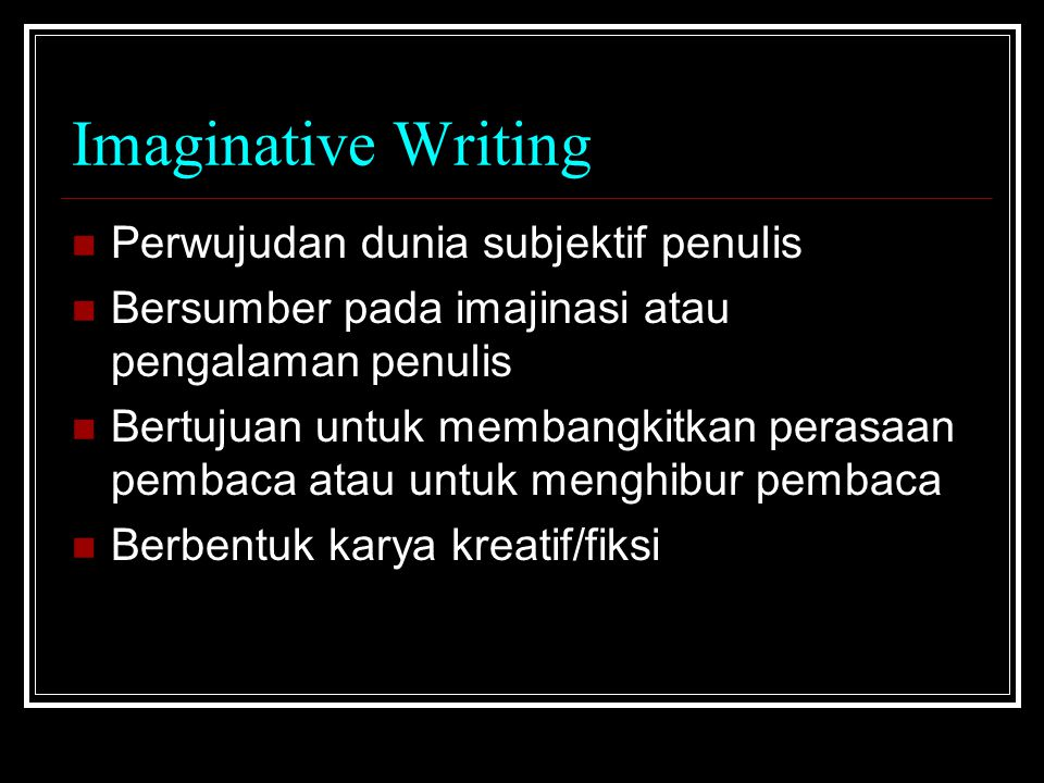 Imaginative Writing Perwujudan dunia subjektif penulis