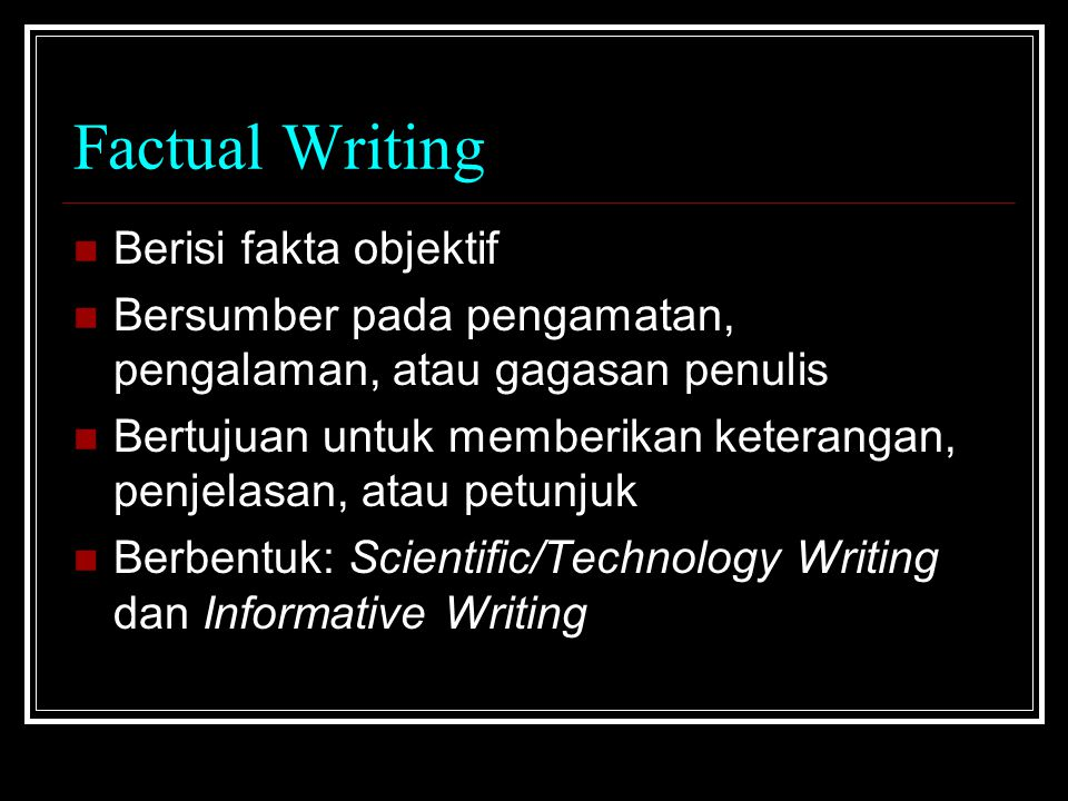 Factual Writing Berisi fakta objektif
