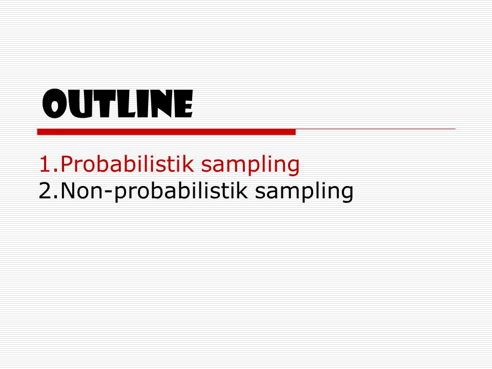 outline Probabilistik sampling Non-probabilistik sampling