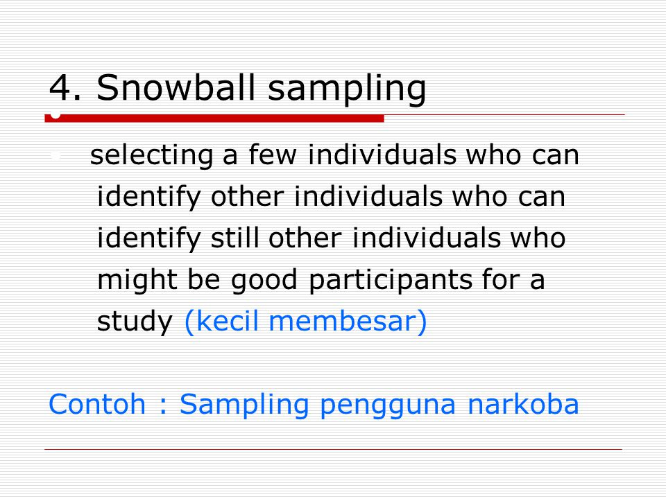 4. Snowball sampling selecting a few individuals who can