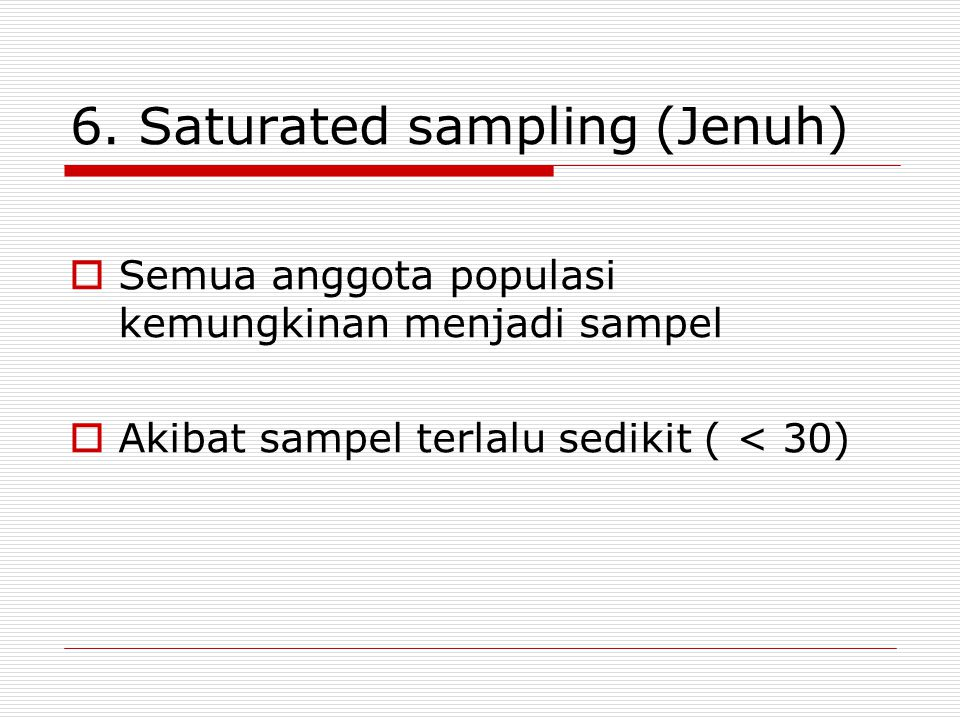 6. Saturated sampling (Jenuh)