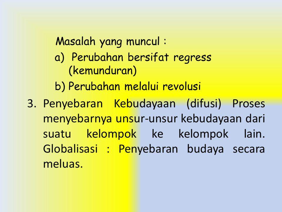 Masalah yang muncul : Perubahan bersifat regress (kemunduran) Perubahan melalui revolusi.