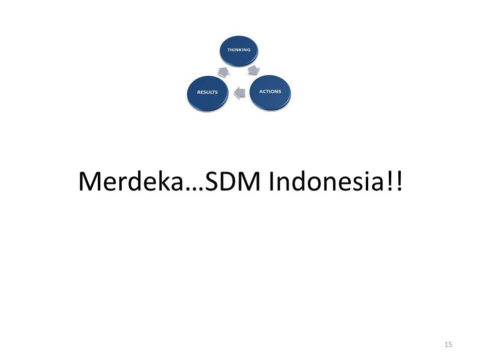 Merdeka…SDM Indonesia!!
