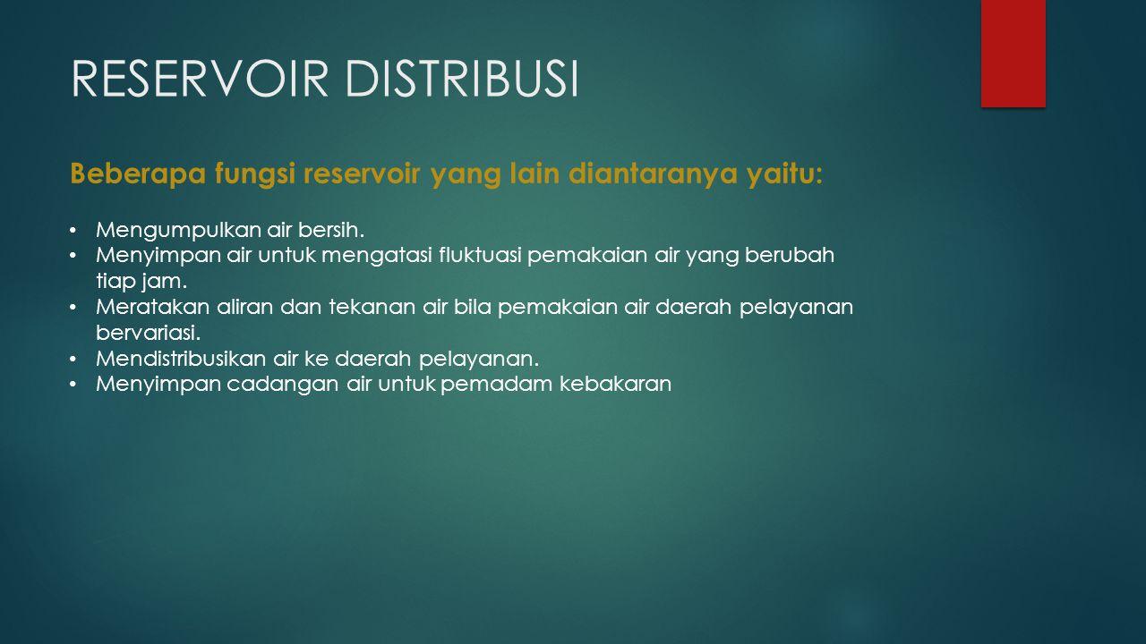 RESERVOIR DISTRIBUSI Beberapa fungsi reservoir yang lain diantaranya yaitu: Mengumpulkan air bersih.
