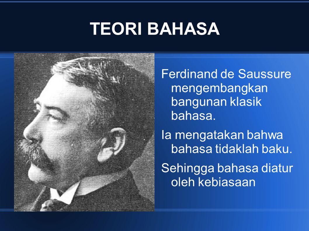 TEORI BAHASA Ferdinand de Saussure mengembangkan bangunan klasik bahasa. Ia mengatakan bahwa bahasa tidaklah baku.
