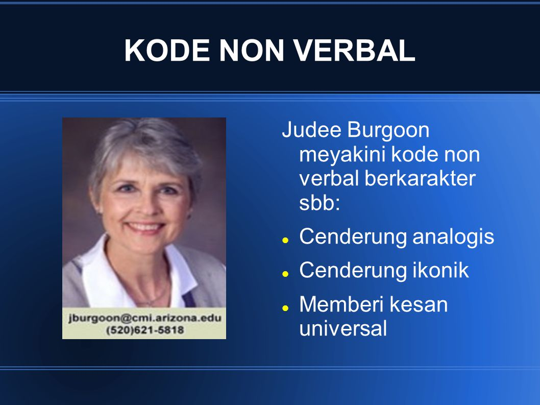 KODE NON VERBAL Judee Burgoon meyakini kode non verbal berkarakter sbb: Cenderung analogis. Cenderung ikonik.