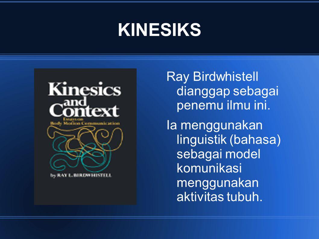 KINESIKS Ray Birdwhistell dianggap sebagai penemu ilmu ini.