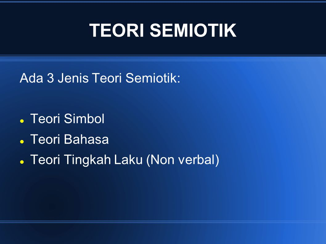 TEORI SEMIOTIK Ada 3 Jenis Teori Semiotik: Teori Simbol Teori Bahasa