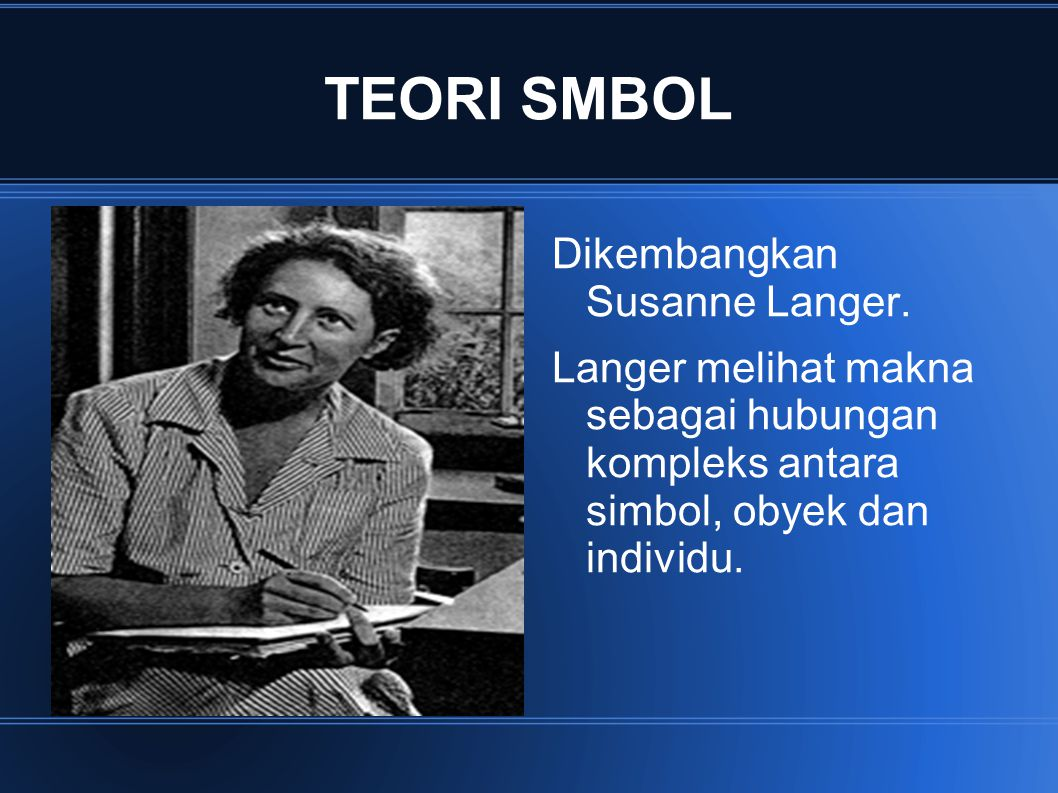 TEORI SMBOL Dikembangkan Susanne Langer.